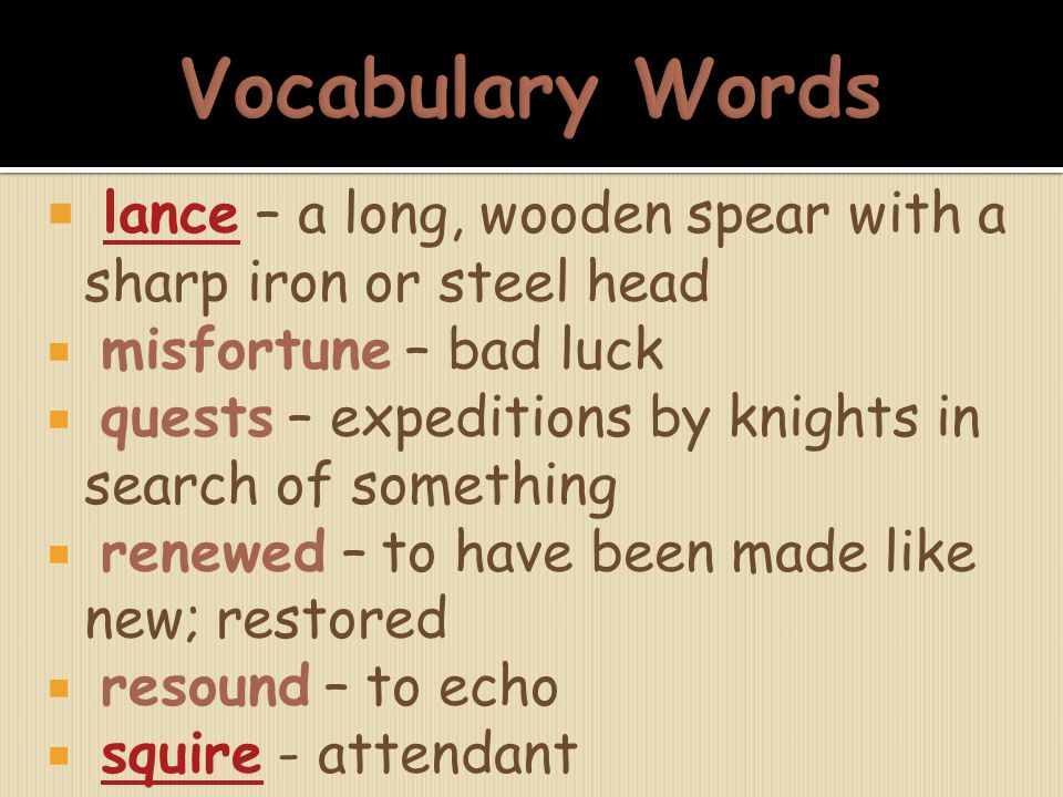 Vocabulary Words lance – a long, wooden spear with a sharp iron or steel head. misfortune – bad luck.