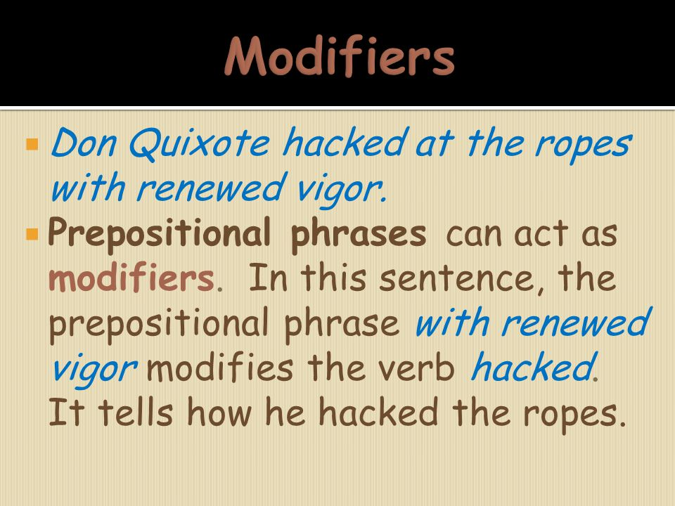 Modifiers Don Quixote hacked at the ropes with renewed vigor.