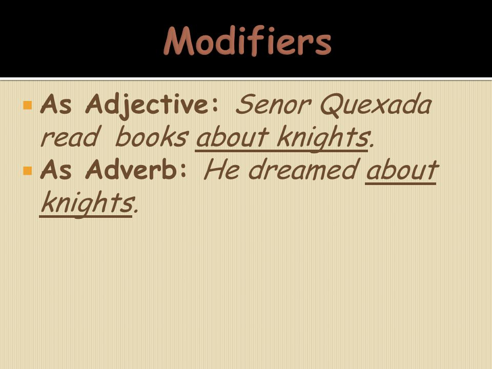 Modifiers As Adjective: Senor Quexada read books about knights.