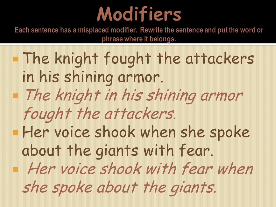 Modifiers Each sentence has a misplaced modifier