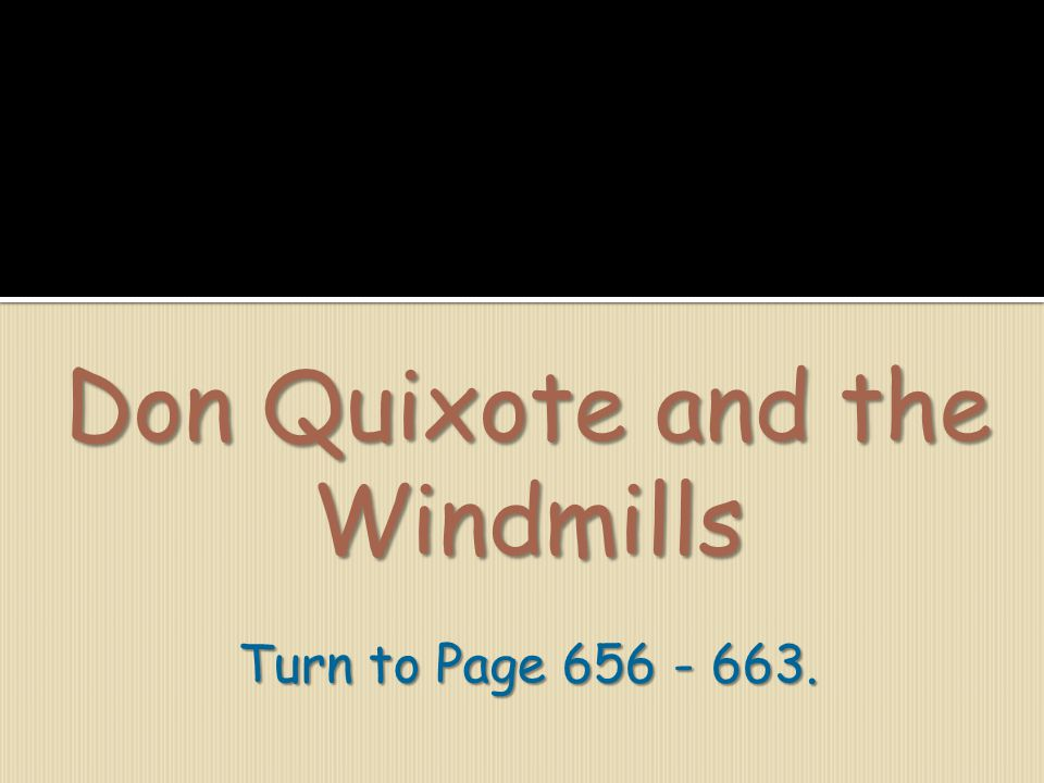 Don Quixote and the Windmills Turn to Page 656 - 663.