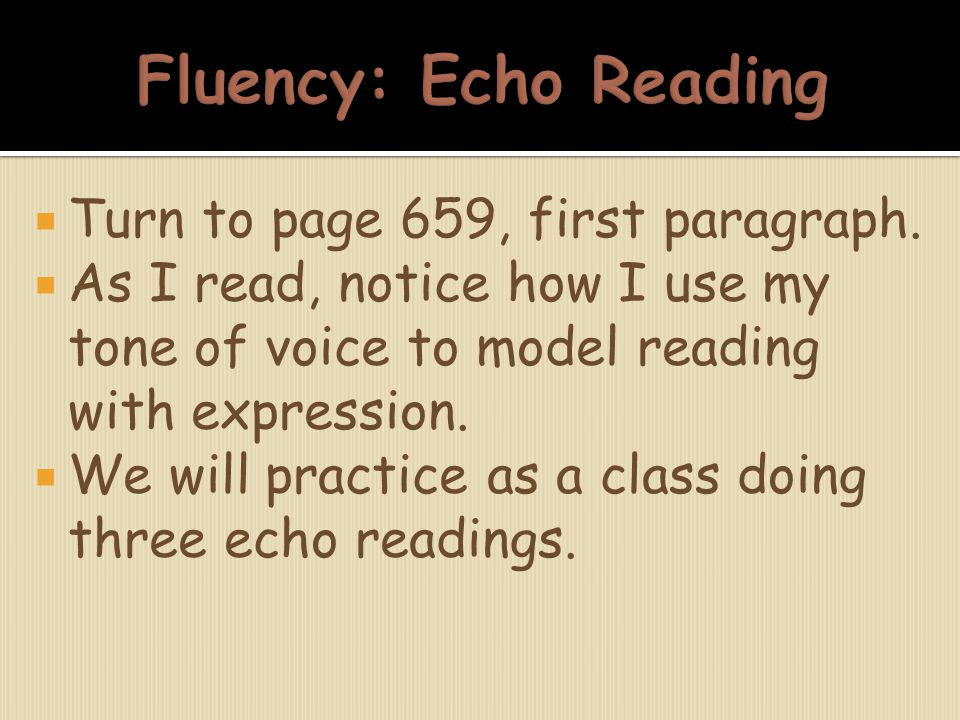 Fluency: Echo Reading Turn to page 659, first paragraph.