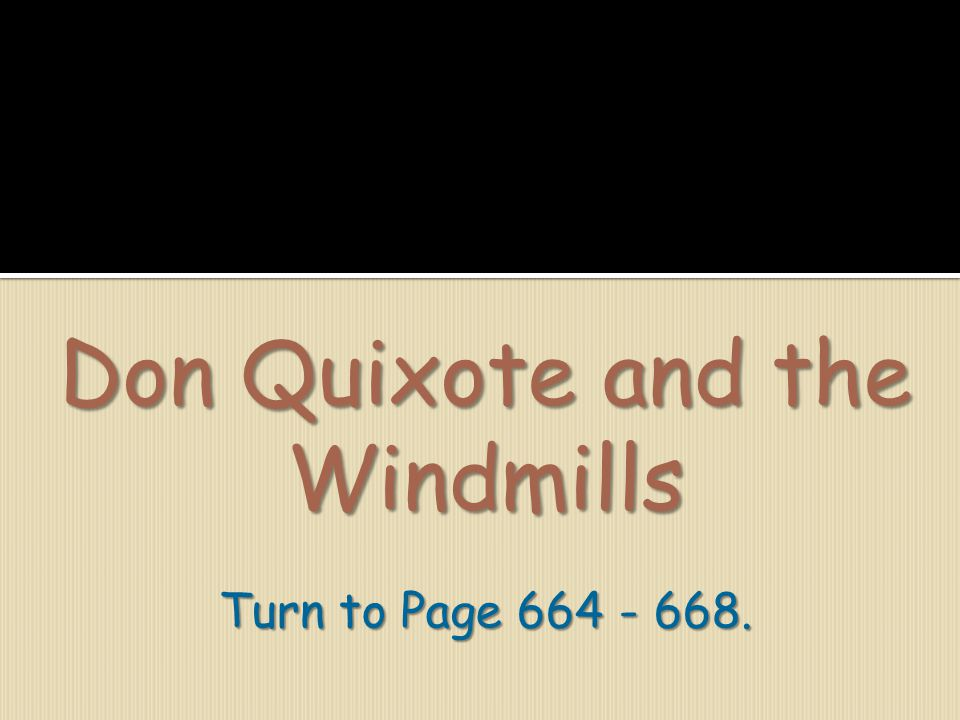 Don Quixote and the Windmills Turn to Page 664 - 668.
