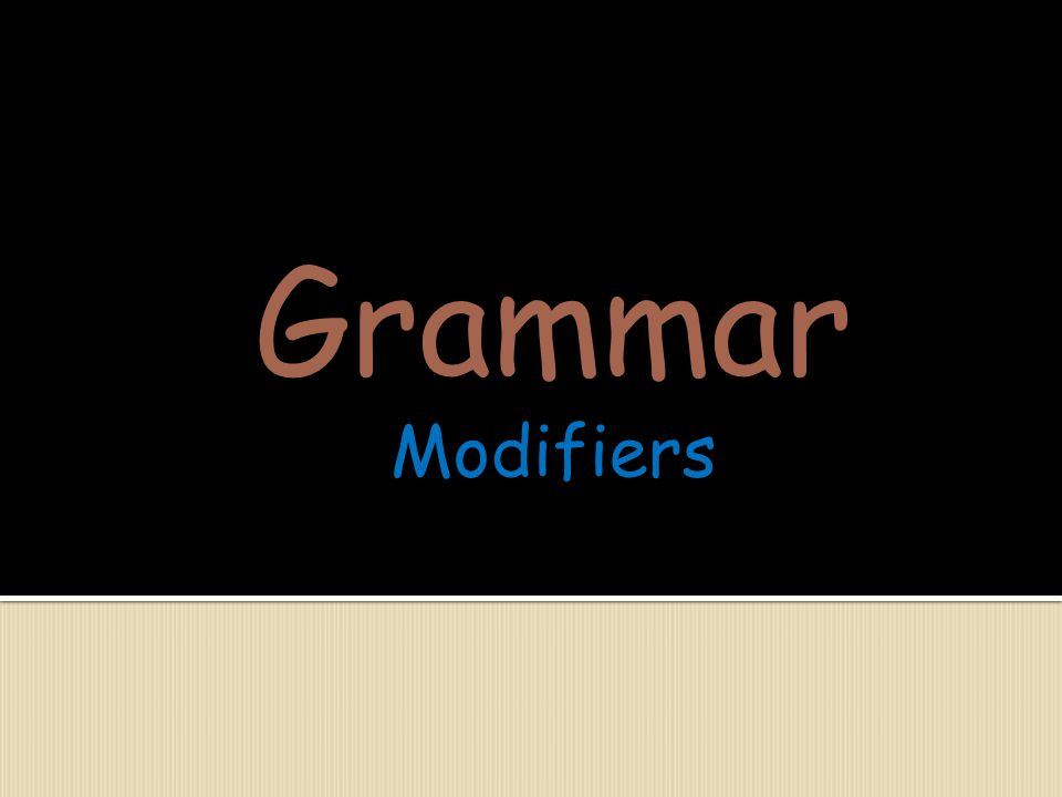 Grammar Modifiers