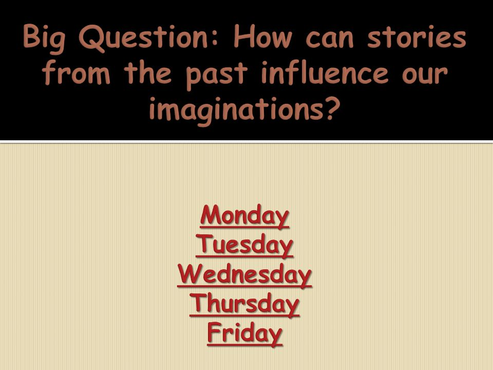 Big Question: How can stories from the past influence our imaginations