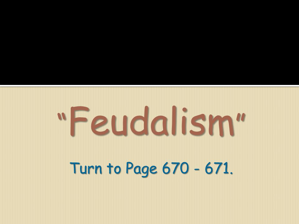 Feudalism Turn to Page 670 - 671.