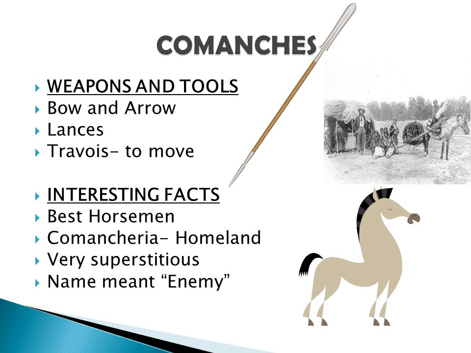 COMANCHES WEAPONS AND TOOLS Bow and Arrow Lances Travois- to move