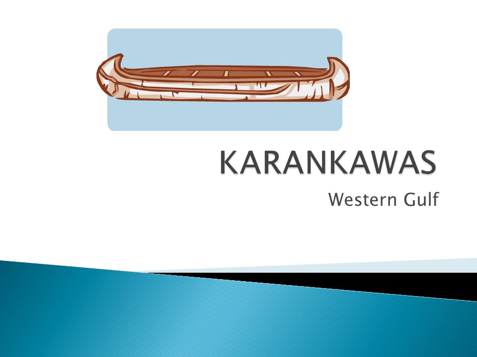 KARANKAWAS Western Gulf
