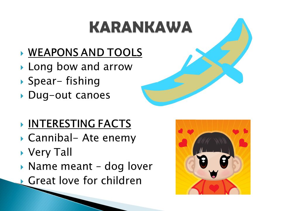 KARANKAWA WEAPONS AND TOOLS Long bow and arrow Spear- fishing