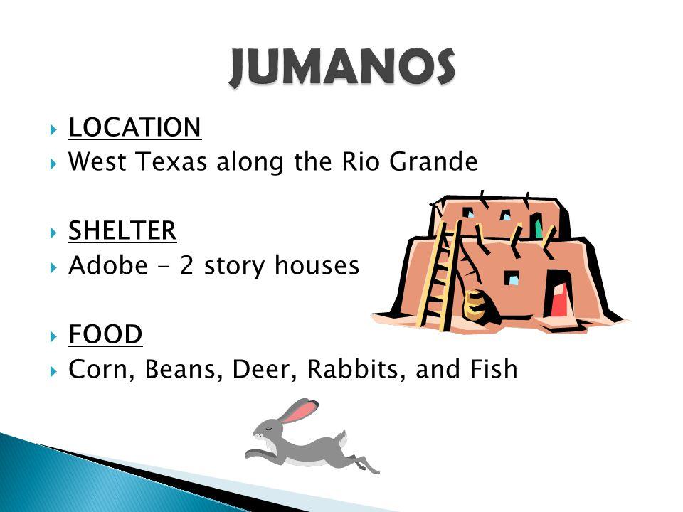 JUMANOS LOCATION West Texas along the Rio Grande SHELTER