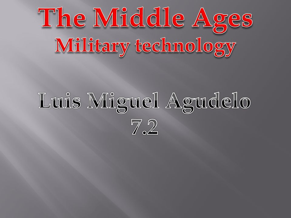 The Middle Ages Military technology Luis Miguel Agudelo 7.2
