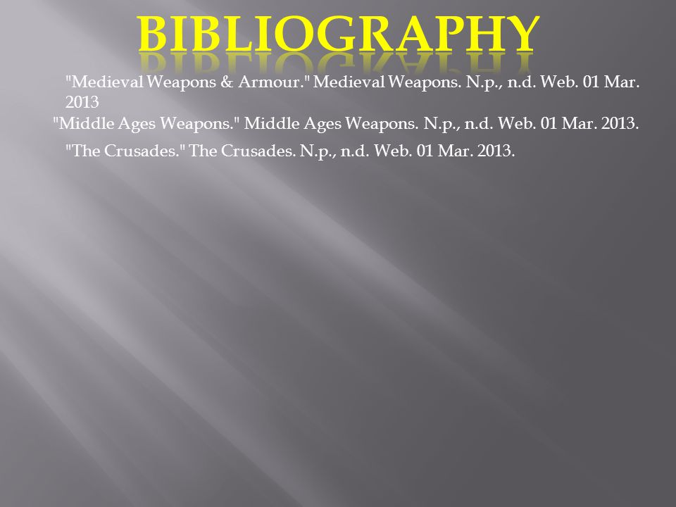 BIBLIOGRAPHY Medieval Weapons & Armour. Medieval Weapons. N.p., n.d. Web. 01 Mar. 2013.