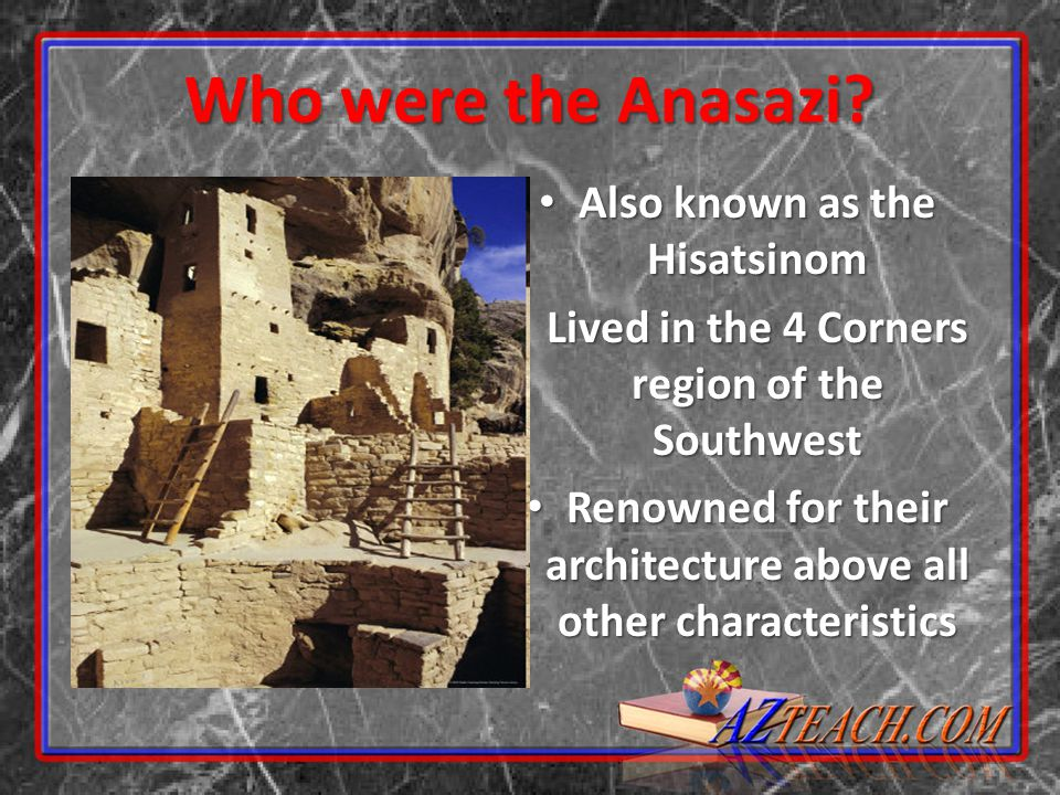 Who were the Anasazi Also known as the Hisatsinom