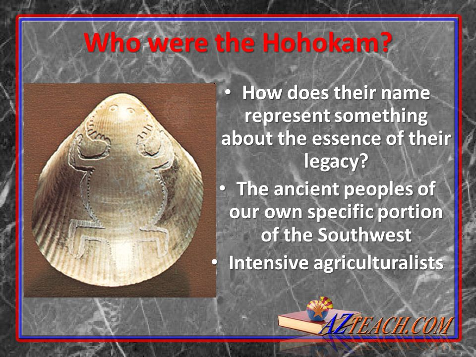 Who were the Hohokam How does their name represent something about the essence of their legacy