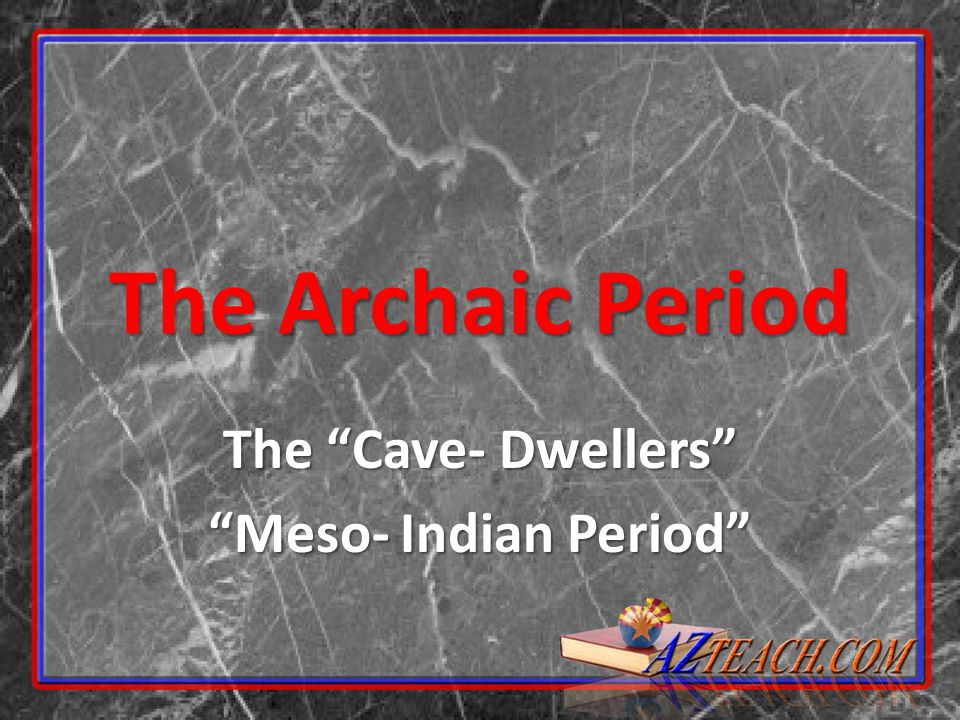 The Cave- Dwellers Meso- Indian Period