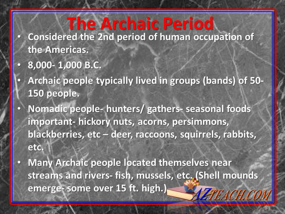 The Archaic Period Considered the 2nd period of human occupation of the Americas. 8,000- 1,000 B.C.