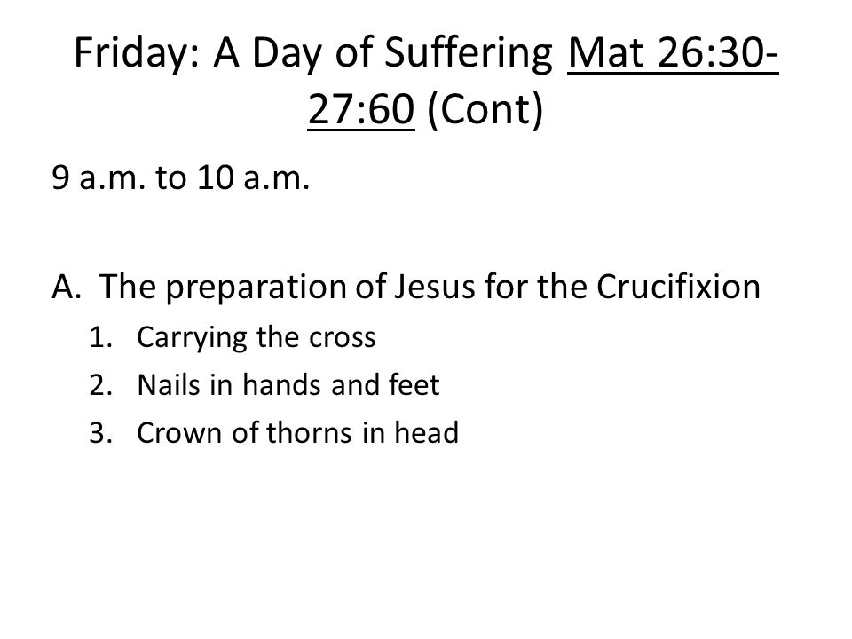 Friday: A Day of Suffering Mat 26:30-27:60 (Cont)