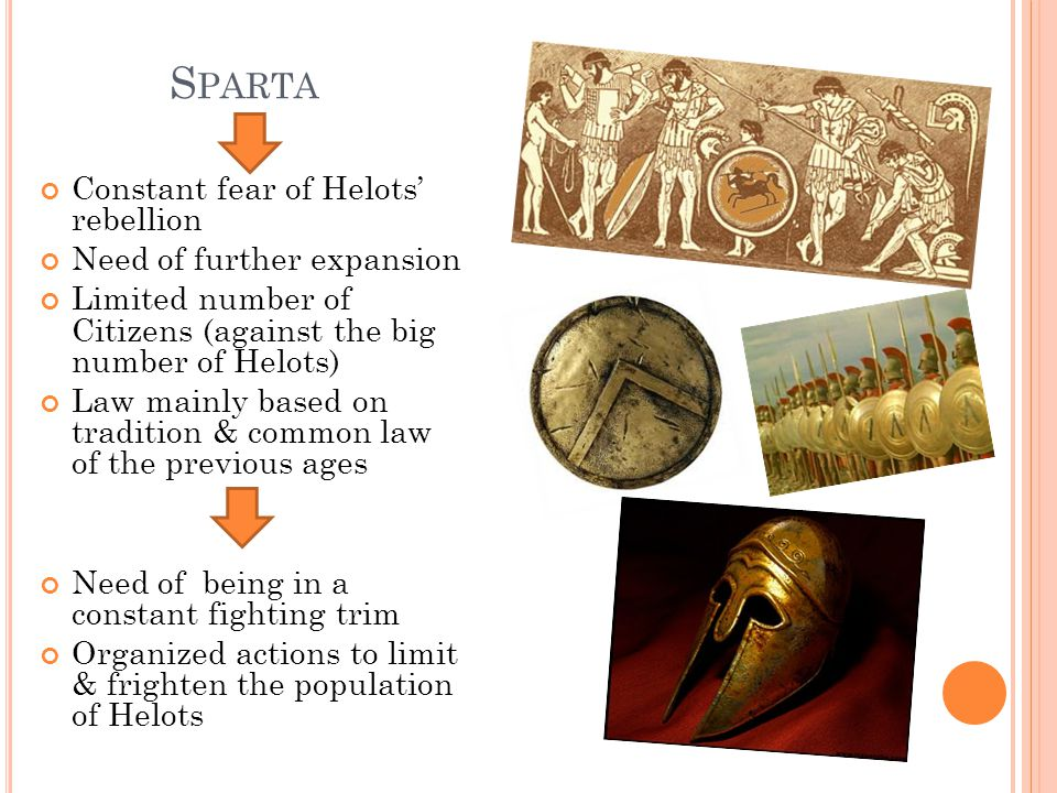 Sparta Constant fear of Helots' rebellion Need of further expansion