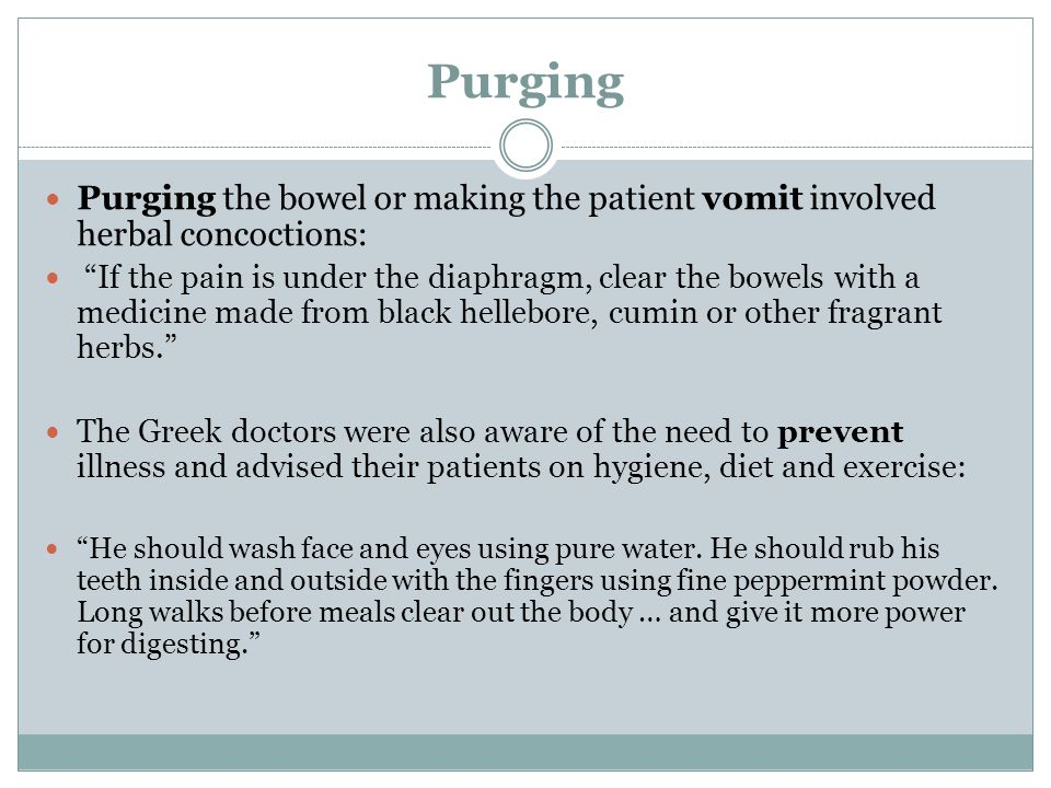 Purging Purging the bowel or making the patient vomit involved herbal concoctions: