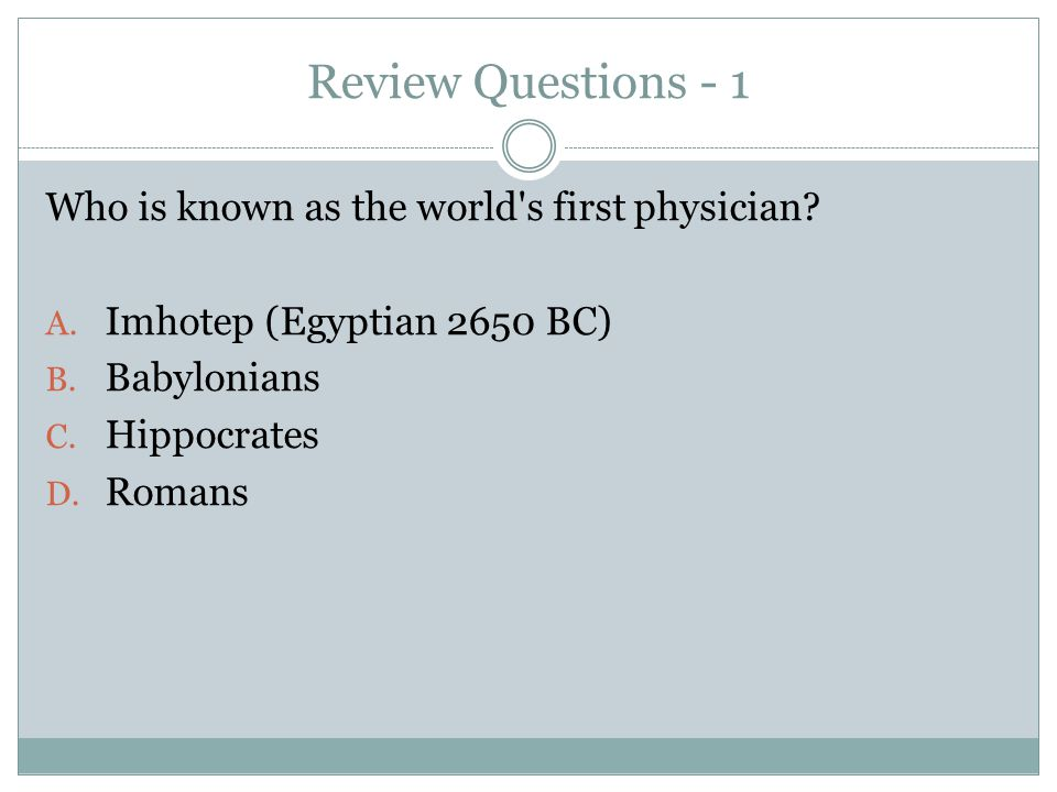 Review Questions - 1 Who is known as the world s first physician