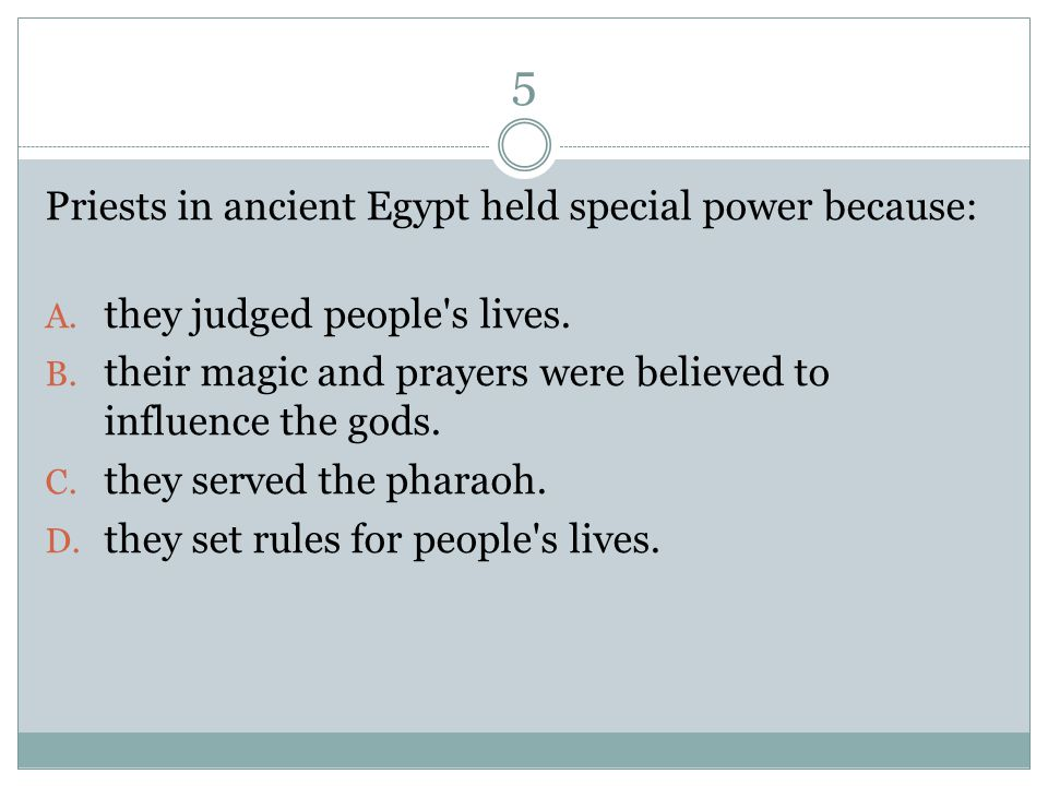 5 Priests in ancient Egypt held special power because: