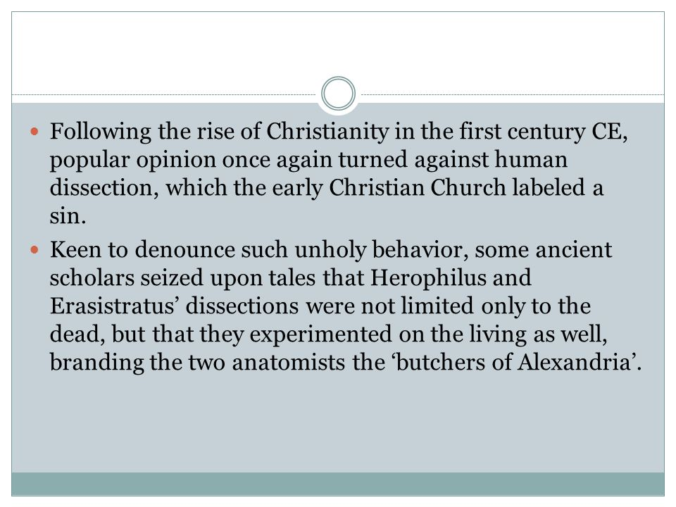 Following the rise of Christianity in the first century CE, popular opinion once again turned against human dissection, which the early Christian Church labeled a sin.
