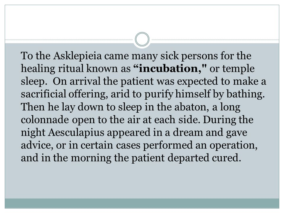 To the Asklepieia came many sick persons for the healing ritual known as incubation, or temple sleep.