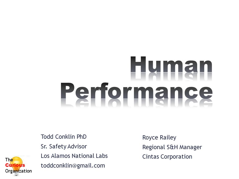 Human Performance Todd Conklin PhD Royce Railey Sr. Safety Advisor