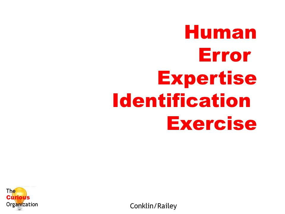 Human Error Expertise Identification Exercise Conklin/Railey The