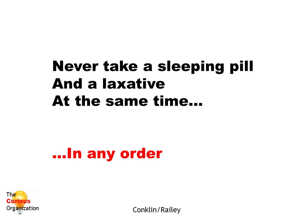 Never take a sleeping pill And a laxative At the same time…