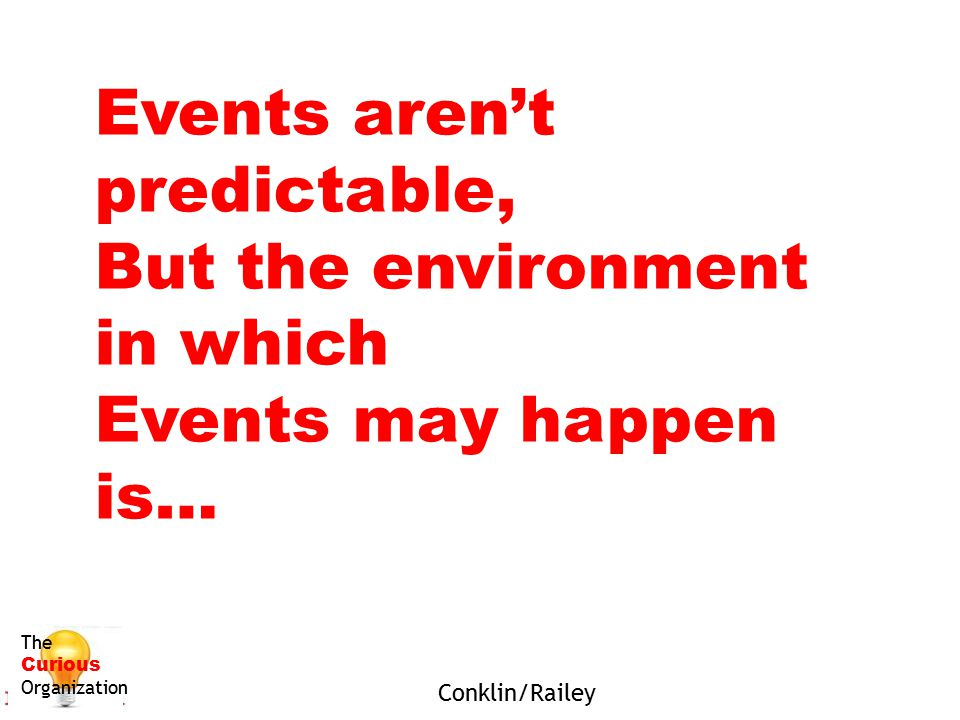 Events aren't predictable, But the environment in which