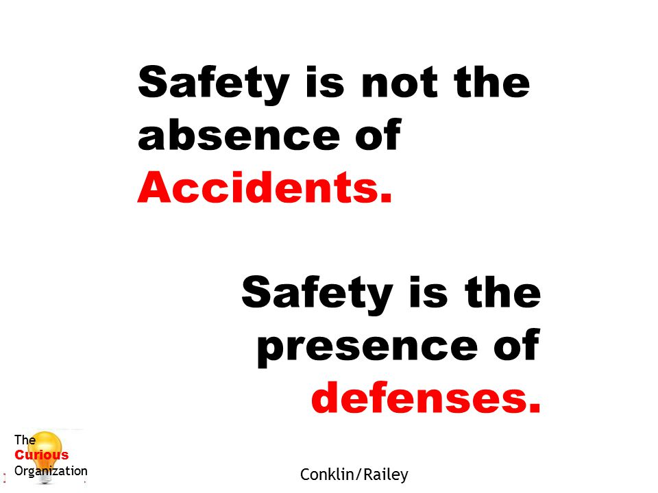 Safety is not the absence of Accidents.