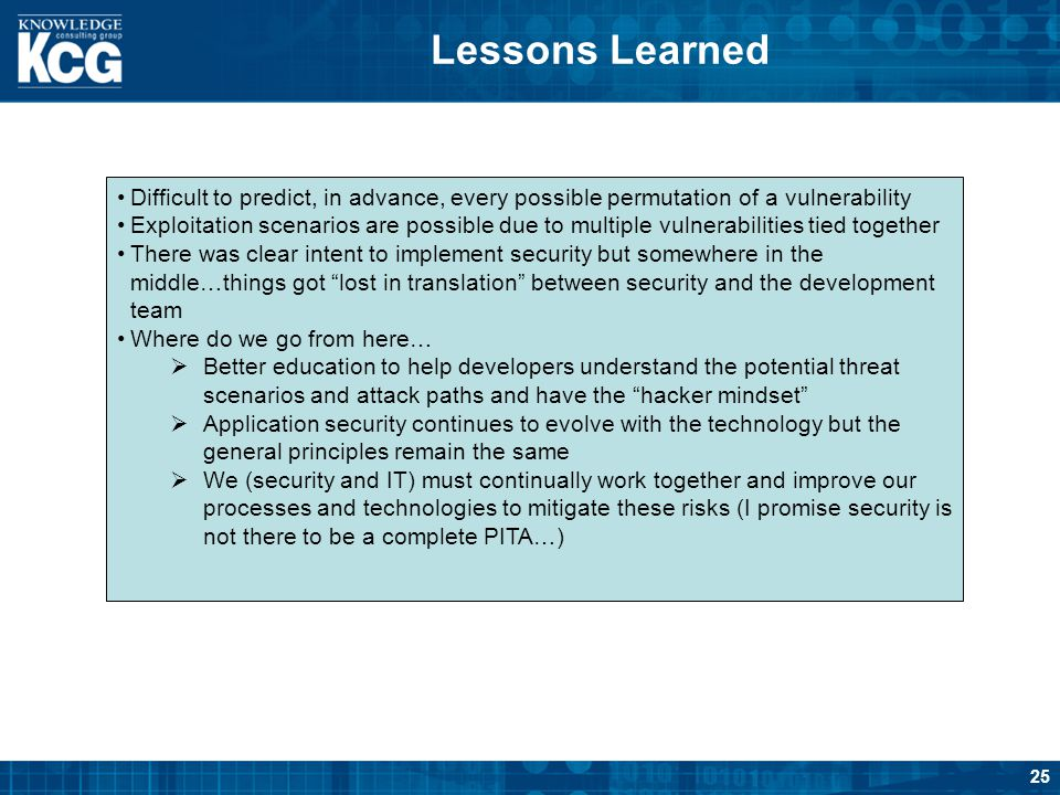 Lessons Learned Difficult to predict, in advance, every possible permutation of a vulnerability.