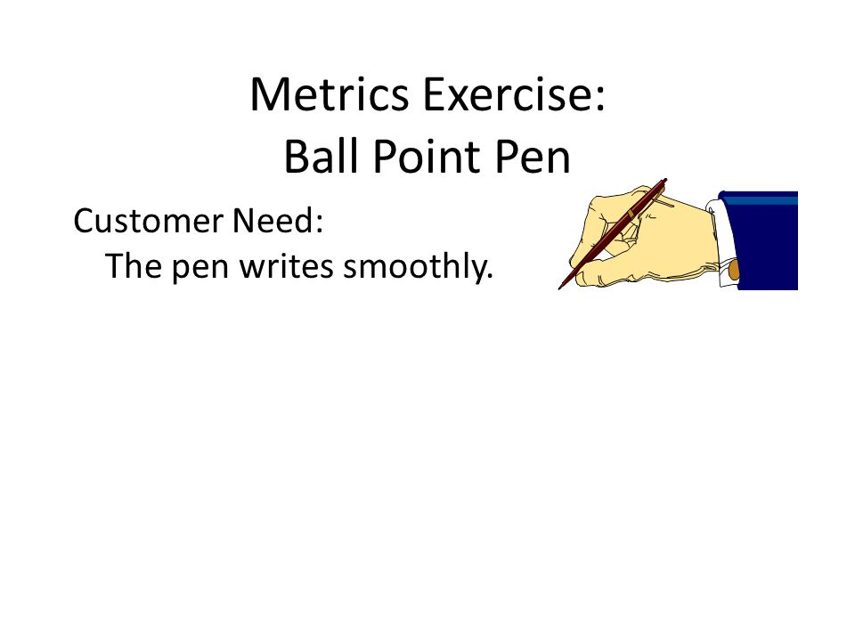 Metrics Exercise: Ball Point Pen