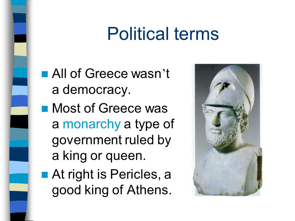 Political terms All of Greece wasn't a democracy.