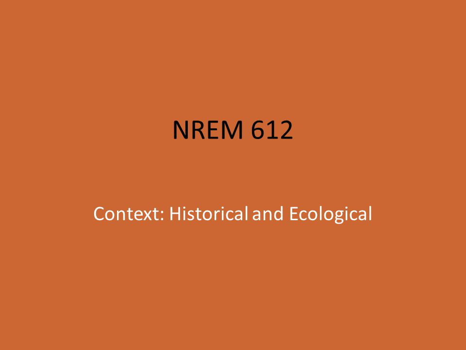 Context: Historical and Ecological