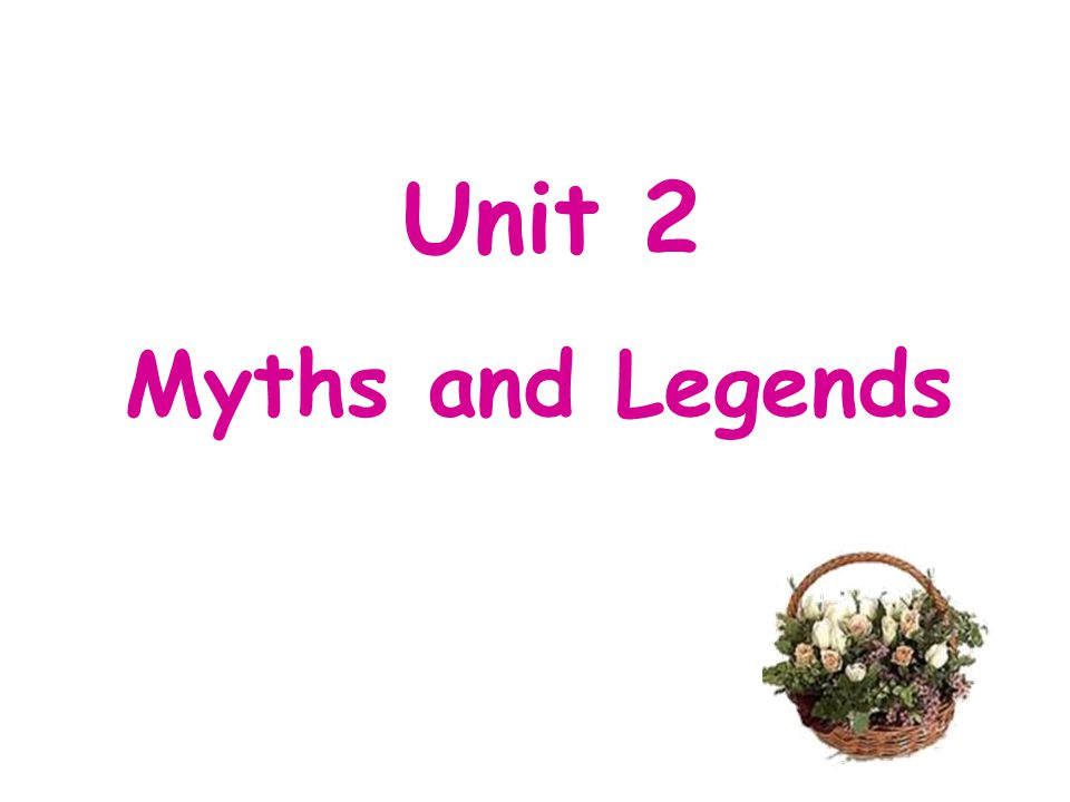 Unit 2 Myths and Legends