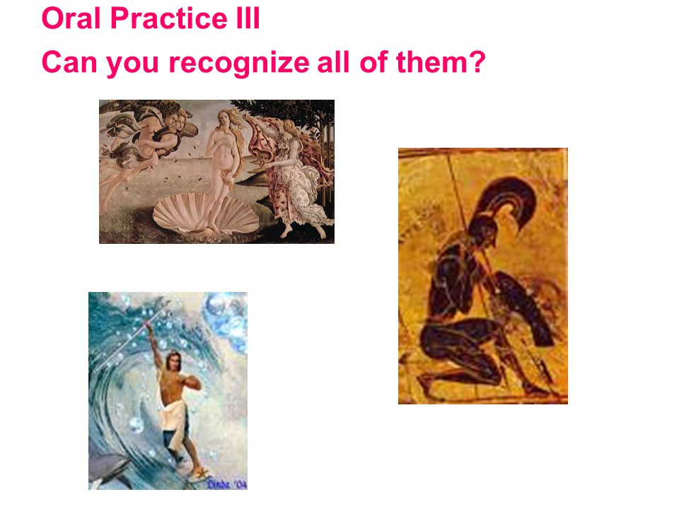 Oral Practice III Can you recognize all of them