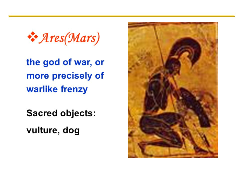 Ares(Mars) the god of war, or more precisely of warlike frenzy