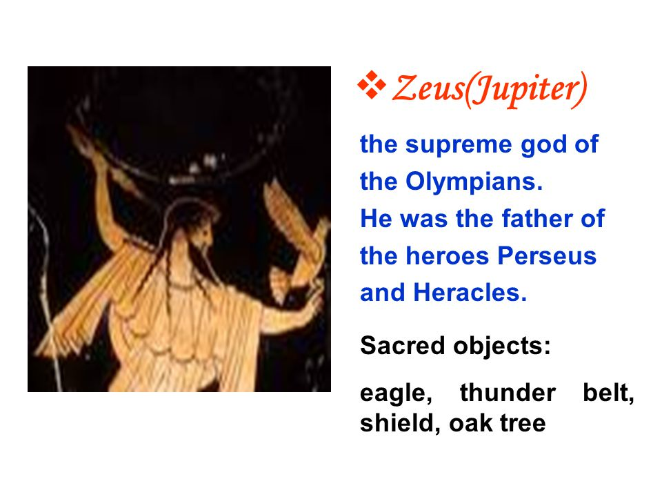 Zeus(Jupiter) the supreme god of the Olympians.