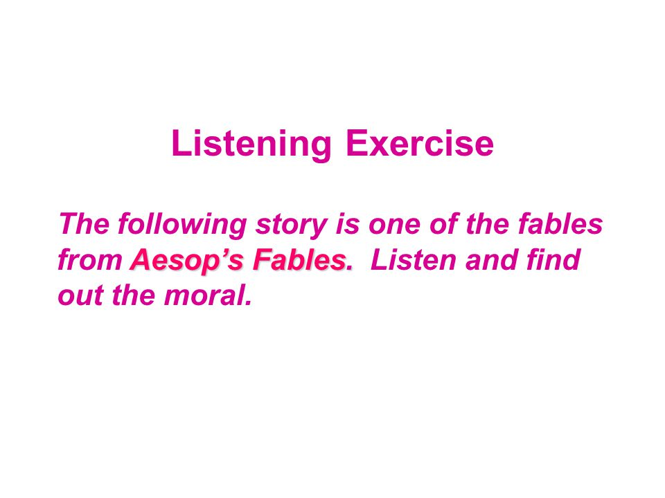 Listening Exercise The following story is one of the fables from Aesop's Fables.