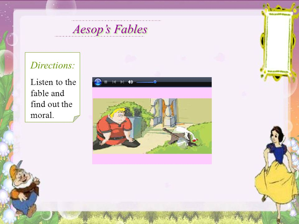 Aesop's Fables Directions: Listen to the fable and find out the moral.