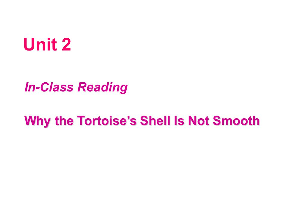 Unit 2 In-Class Reading Why the Tortoise's Shell Is Not Smooth