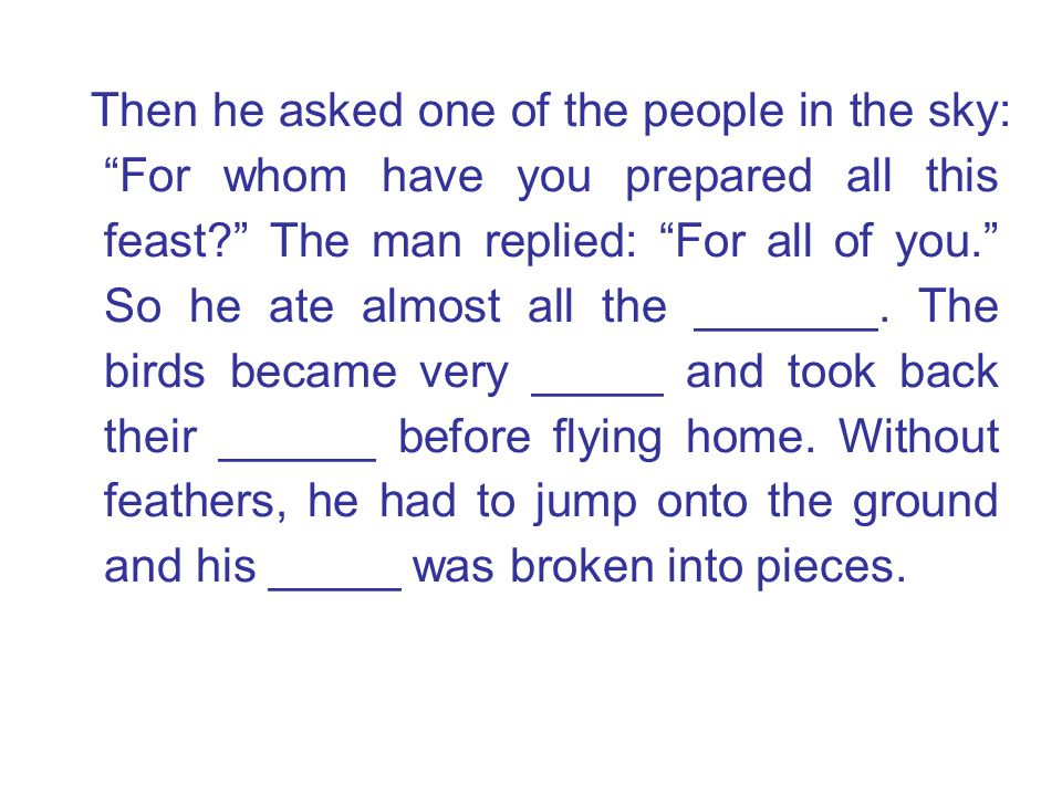 Then he asked one of the people in the sky: For whom have you prepared all this feast The man replied: For all of you. So he ate almost all the _______.