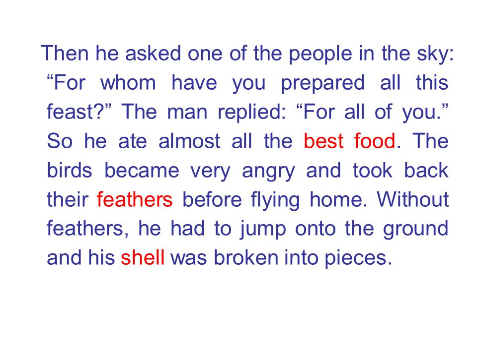 Then he asked one of the people in the sky: For whom have you prepared all this feast The man replied: For all of you. So he ate almost all the best food.