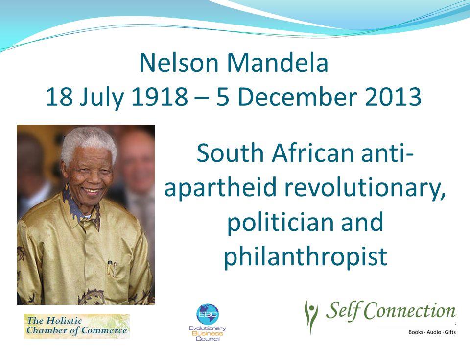 Nelson Mandela 18 July 1918 – 5 December 2013.