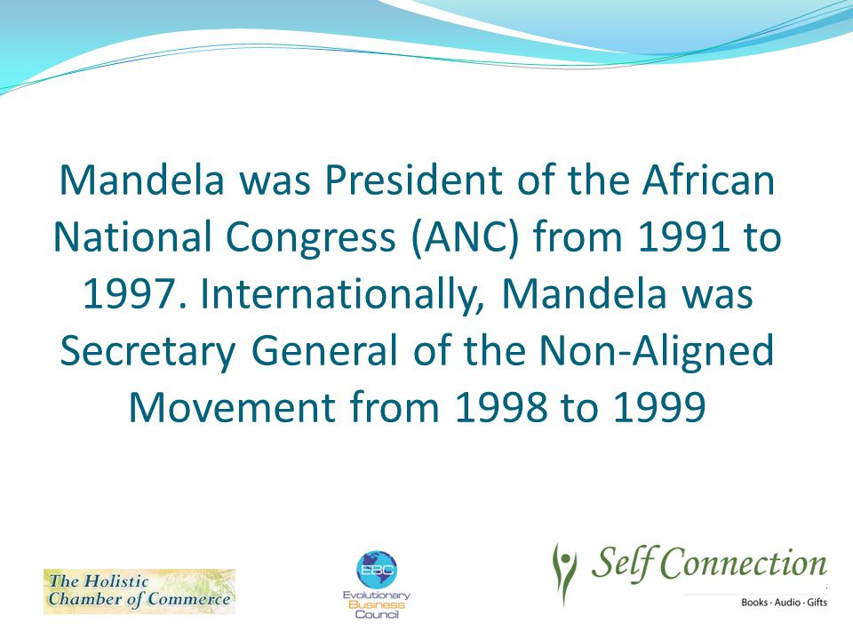 Mandela was President of the African National Congress (ANC) from 1991 to 1997.
