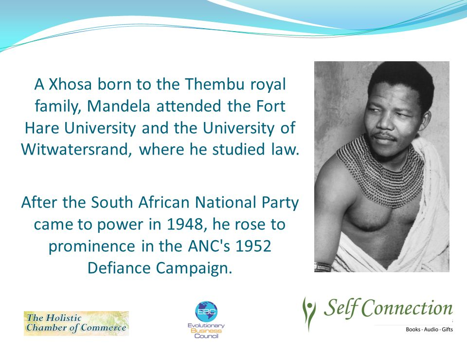 A Xhosa born to the Thembu royal family, Mandela attended the Fort Hare University and the University of Witwatersrand, where he studied law.