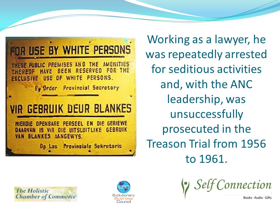 Working as a lawyer, he was repeatedly arrested for seditious activities and, with the ANC leadership, was unsuccessfully prosecuted in the Treason Trial from 1956 to 1961.