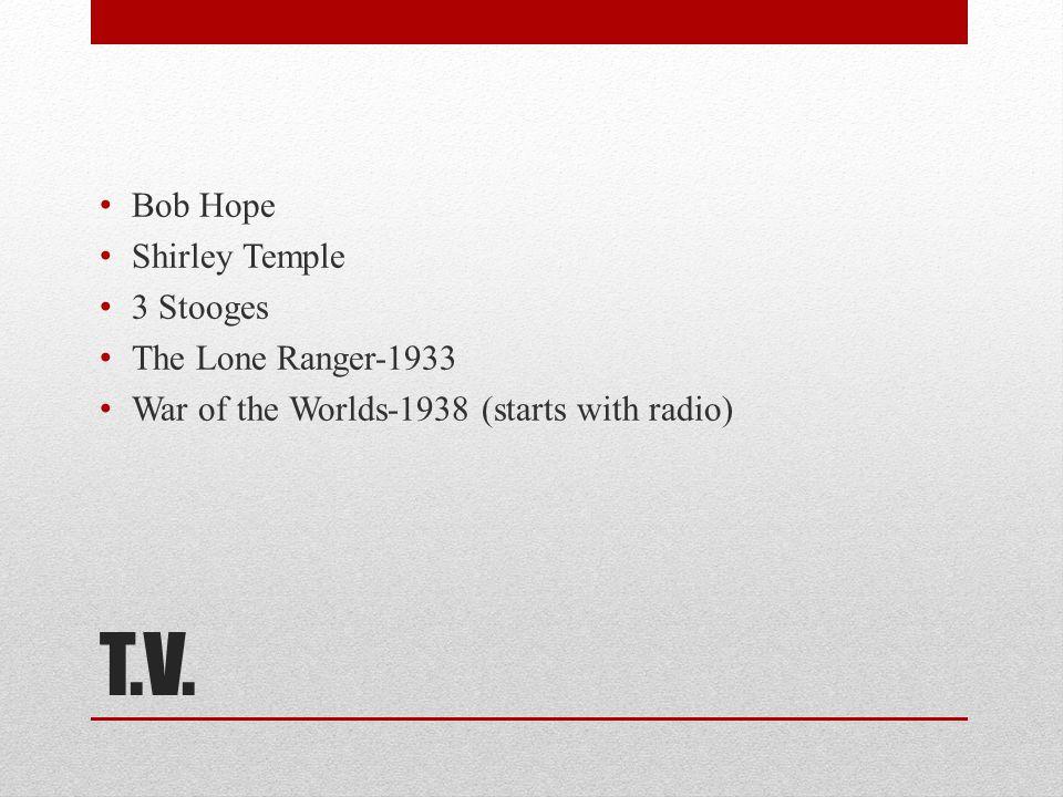 T.V. Bob Hope Shirley Temple 3 Stooges The Lone Ranger-1933